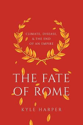 THE FATE OF ROME - By Kyle Harper