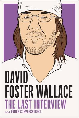 David Foster Wallace: The Last Interview: and Other Conversations (The Last Interview Series) Cover Image