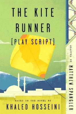 The Kite Runner (Play Script): Based on the novel by Khaled Hosseini Cover Image