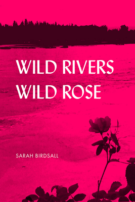 Wild Rivers, Wild Rose (The Alaska Literary Series) Cover Image