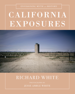 CALIFORNIA EXPOSURES -  By Richard White, Jesse Amble White (Photographs by)