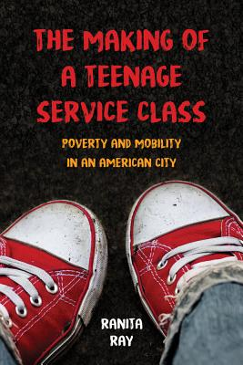 The Making of a Teenage Service Class: Poverty and Mobility in an American City Cover Image