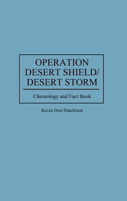 Operation Desert Shield/Desert Storm: Chronology and Fact Book (Anthropology; 9) Cover Image