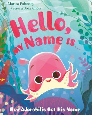 Hello, My Name is...: How Adorabilis Got His Name by Marisa Polansky