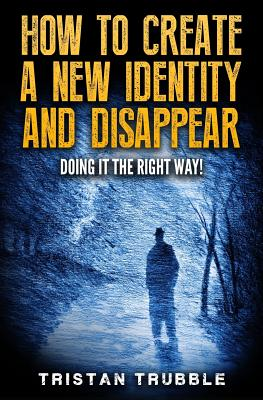 How to Create a New Identity & Disappear: Doing It The Right Way Cover Image