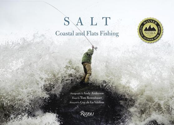 Salt: Coastal and Flats Fishing Photography by Andy Anderson Andy Anderson, Tom Rosenbauer, Guy De La Valdene