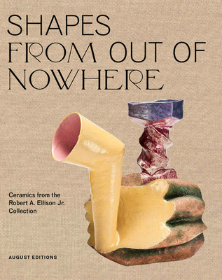 Shapes from Out of Nowhere: Ceramics from the Robert A. Ellison Jr. Collection Cover Image