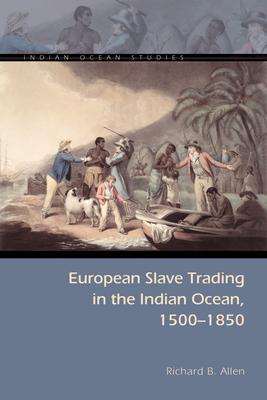 European Slave Trading in the Indian Ocean, 1500–1850 (Indian Ocean Studies Series) Cover Image