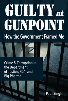 Guilty at Gunpoint: How the Government Framed Me Cover Image