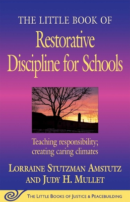 The Little Book of Restorative Discipline for Schools: Teaching Responsibility; Creating Caring Climates (Justice and Peacebuilding) Cover Image