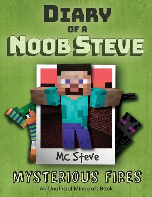 Diary of a Minecraft Noob Steve: Book 1 - Mysterious Fires Cover Image