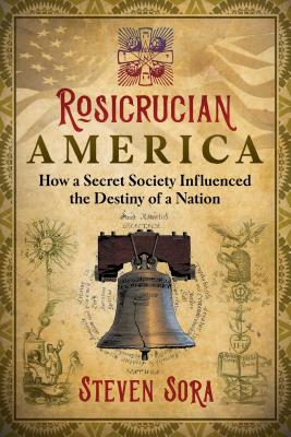 Rosicrucian America: How a Secret Society Influenced the Destiny of a Nation Cover Image