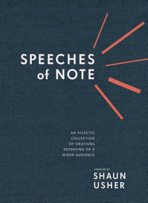 Speeches of Note: An Eclectic Collection of Orations Deserving of a Wider Audience Cover Image