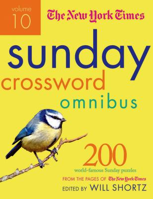 The New York Times Sunday Crossword Omnibus Volume 10: 200 World-Famous Sunday Puzzles from the Pages of The New York Times Cover Image