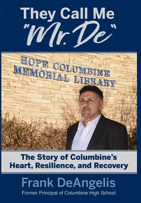 They Call Me Mr. De: The Story of Columbine's Heart, Resilience, and Recovery Cover Image