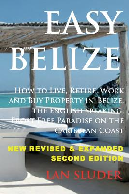 Easy Belize: How to Live, Retire, Work and Buy Property in Belize, the English Sp Cover Image