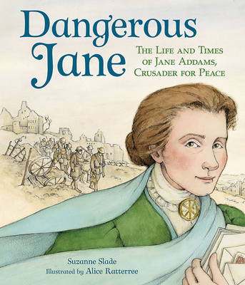 Dangerous Jane: the Life and Times of Jane Addams, Crusader for Peace Cover Image