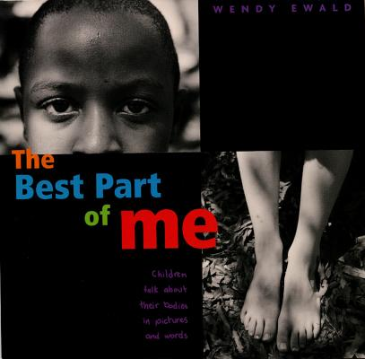 The Best Part of Me: Children Talk About Their Bodies in Pictures and Words Cover Image