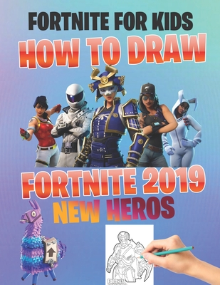 Fortnite For Kids How To Draw Fortnite 2019 New Heros Unofficial Game Fortnite Coloring Book For Kids And Adults 50 Amazing Drawings Characters We Brookline Booksmith