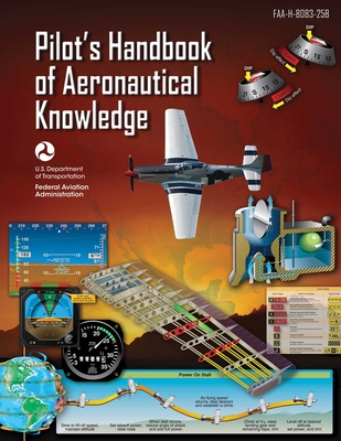 Pilot's Handbook of Aeronautical Knowledge (Federal Aviation Administration): FAA-H-8083-25B Cover Image
