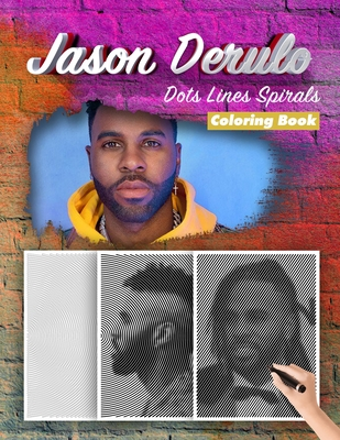 Jason Derulo Dots Lines Spirals Coloring Book: New Kind Of Stress Relief Coloring Book For Kids And Adults Cover Image