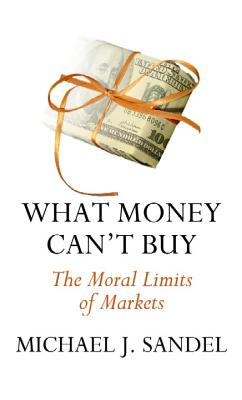 What Money Can't Buy: The Moral Limits of Markets Cover Image