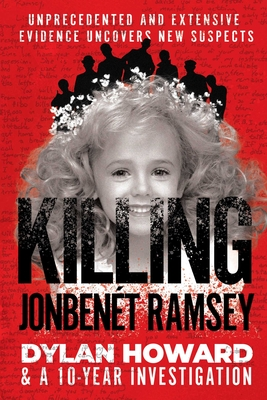 Killing JonBenét Ramsey: Dylan Howard & a 10 Year Investigation (Front Page Detectives) Cover Image