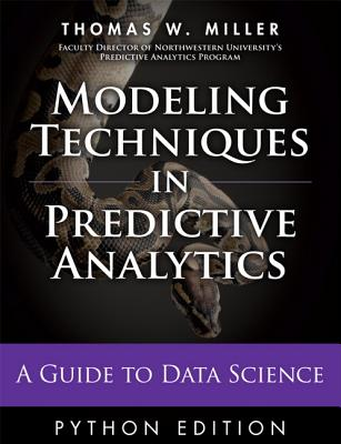 Modeling Techniques in Predictive Analytics with Python and R: A Guide to Data Science (FT Press Analytics) Cover Image