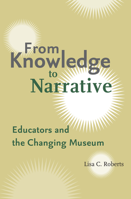 From Knowledge to Narrative: Educators and the Changing Museum Cover Image