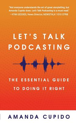 Let's Talk Podcasting: The Essential Guide to Doing It Right Cover Image