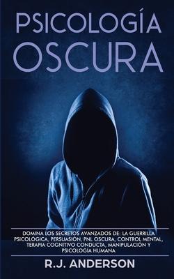 Psicología Oscura: Domina los secretos avanzados de: la guerrilla psicológica, persuasión, PNL oscura, control mental, terapia cognitivo Cover Image