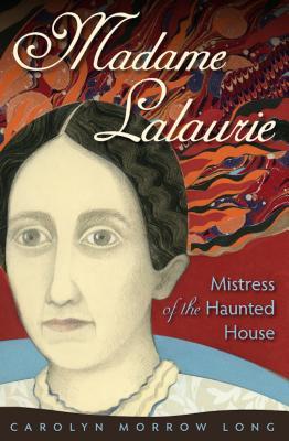 Madame Lalaurie: Mistress of the Haunted House Cover Image