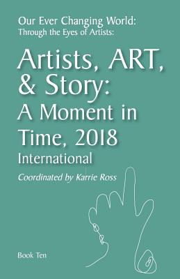 Our Ever Changing World: Through the Eyes of Artists Book 10: Artist, Art, & Story: A Moment in 2018; International Cover Image