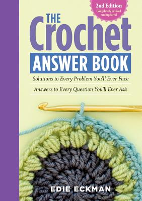 The Crochet Answer Book, 2nd Edition: Solutions to Every Problem You'll Ever Face; Answers to Every Question You'll Ever Ask Cover Image