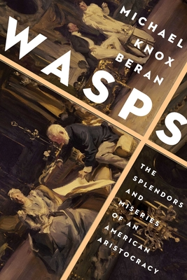 WASPS: The Splendors and Miseries of an American Aristocracy Cover Image