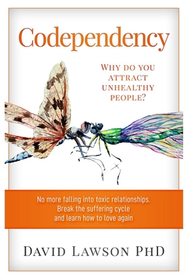 Codependency: Why do you attract unhealthy people? No more falling into toxic relationships. Break the suffering cycle and learn how Cover Image
