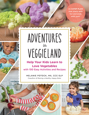Adventures in Veggieland: Help Your Kids Learn to Love Vegetables—with 100 Easy Activities and Recipes Cover Image