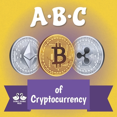 ABC of Cryptocurrency: A Rhyming Children's Picture Book Cover Image