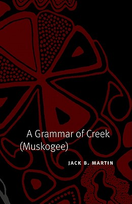 A Grammar of Creek (Muskogee) (Studies in the Anthropology of North American Indians) Cover Image