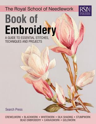 The Royal School of Needlework Book of Embroidery: A Guide To Essential Stitches, Techniques And Projects Cover Image