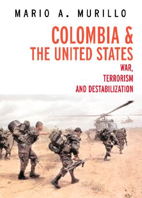 Colombia and the United States: War, Unrest, and Destabilization Cover Image
