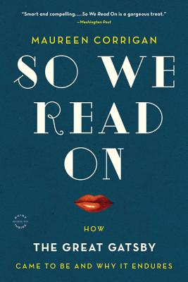 So We Read On: How The Great Gatsby Came to Be and Why It Endures Cover Image