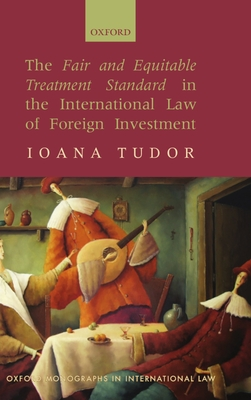 The Fair and Equitable Treatment Standard in International Foreign Investment Law (Oxford Monographs in International Law) Cover Image