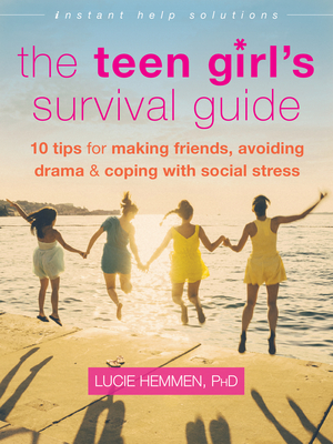 The Teen Girl's Survival Guide: Ten Tips for Making Friends, Avoiding Drama, and Coping with Social Stress (Instant Help Solutions) Cover Image