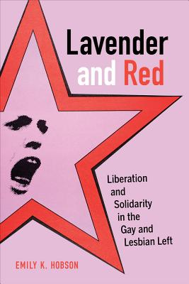 Lavender and Red: Liberation and Solidarity in the Gay and Lesbian Left (American Crossroads #44) Cover Image