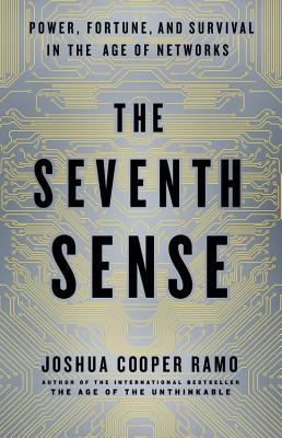 The Seventh Sense: Power, Fortune, and Survival in the Age of Networks Cover Image