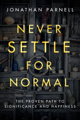 Never Settle for Normal: The Proven Path to Significance and Happiness Cover Image