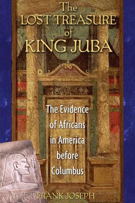 The Lost Treasure of King Juba: The Evidence of Africans in America before Columbus Cover Image