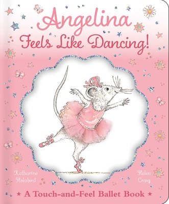Angelina Feels Like Dancing!: A Touch-and-Feel Ballet Book (Angelina Ballerina) Cover Image