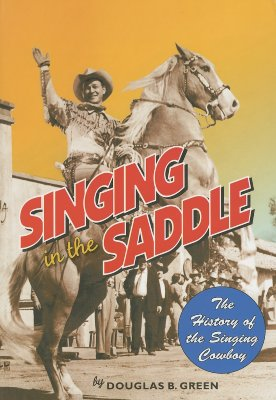 Singing in the Saddle: The History of the Singing Cowboy Cover Image